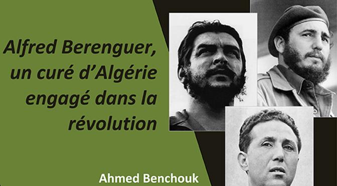 «Je vais servir la cause de l'Algérie, cela seul compte» Alfred Berenguer, un curé d'Algérie engagé dans la révolution