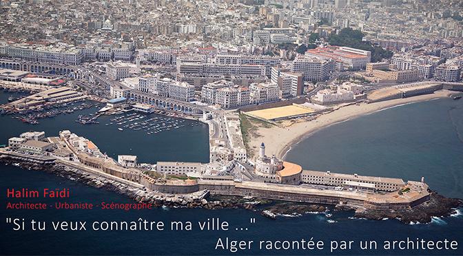 «Si tu veux connaître ma ville …» Alger racontée par un architecte
