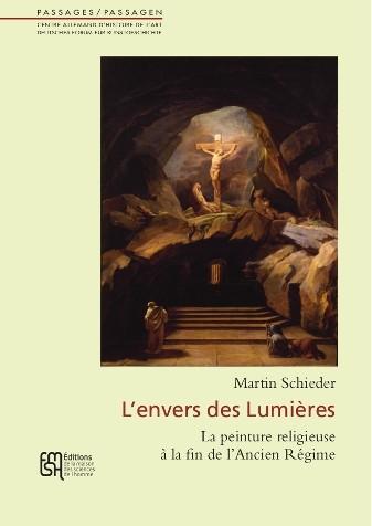 SCHIEDER Martin, L'envers des Lumières. La peinture religieuse à la fin de l'ancien régime, Paris, Editions de la Maison des sciences de l'homme, décembre 2015.