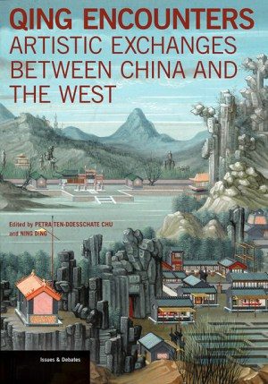 TEN-DOESSCHATE CHU Petra (eds.) et DING Ning (eds.), Qing Encounters : Artistic Exchanges between China and the West, Los Angeles, Getty Publications, 2015, 320 p.