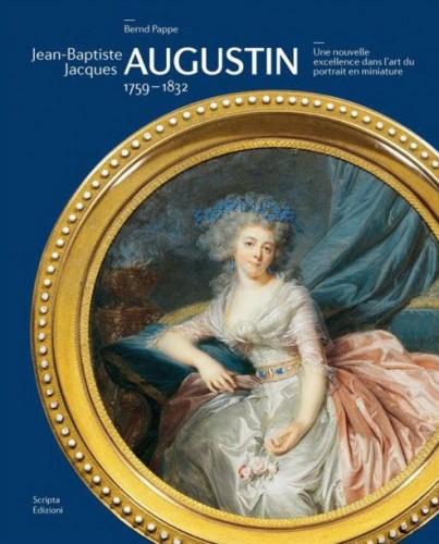 PAPPE Bernd,       Jean-Baptiste Jacques Augustin, 1759-1832. Une nouvelle excellence dans l'art du portrait en miniature., Vérone, Scripta, 2015, 384 p.