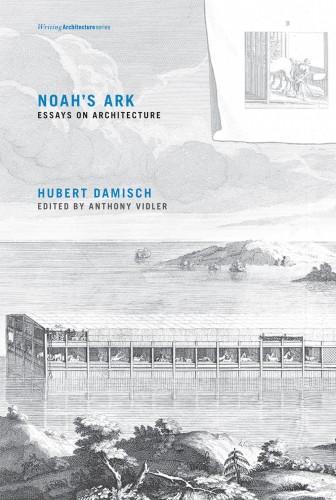 DAMISCH Hubert, Noah's Ark : Essays on Architecture,  Cambridge, The MIT Press, 2016, 392 p.
