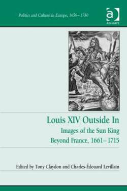 CLAYDON Tony (éds.) et LEVILLAIN Charles-Édouard (éds.), Louis XIV Outside In : Images of the Sun King Beyond France, 1661–1715, Farnham, Ashgate, décembre 2015, 231 p.