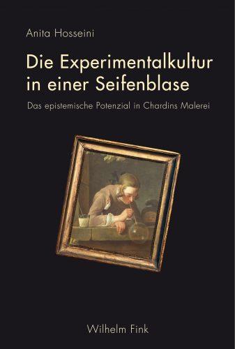 HOSSEINI Anita, Die Experimentalkultur in einer Seifenblase. Das epistemische Potenzial in Chardins Malerei, Munich, Wilhelm Fink, 2016, 296 p.