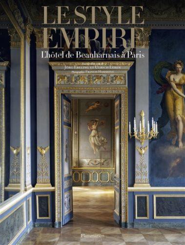 LEBEN Ulrich (dirs.) et EBELING Jörg (dirs.), Le style Empire. L'hôtel de Beauharnais à Paris, Paris, Flammarion, octobre 2016, 348 p.