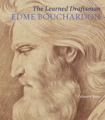 KOPP Édouard, The Learned Draftsman : Edme Bouchardon, Los Angeles, J. Paul Getty Museum, 2017, 336 p.