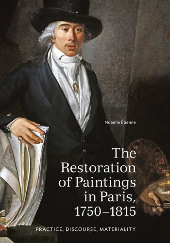 ETIENNE Noémie, The Restoration of Paintings in Paris, 1750–1815 : Practice, Discourse, Materiality, Los Angeles, Getty Conservation Institute, 2017, 384 p.