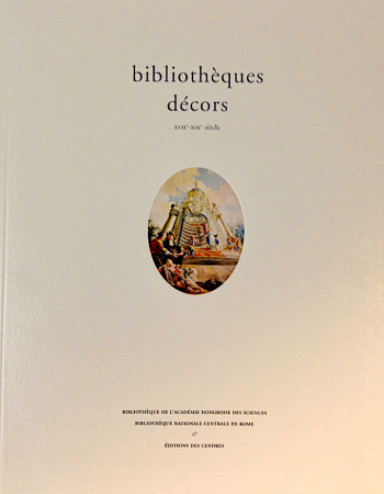 BARBIER Frédéric, DE PASQUALE Andrea et MONOK István, Bibliothèques, décors, XVIIe–XIXe siècle, Paris, Éditions des Cendres, 2016, 306 p.