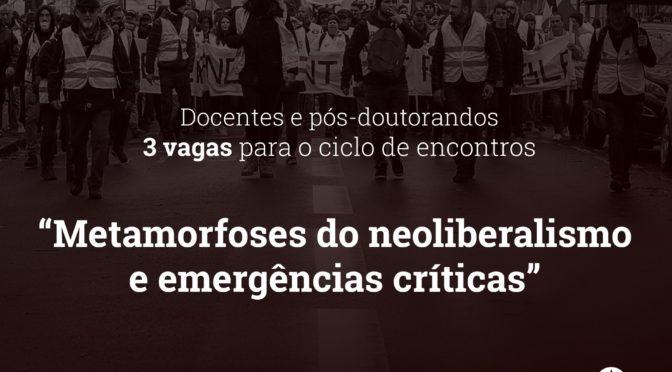 I Seminário Metamorfoses do neoliberalismo e emergências críticas (out – dez 2019)