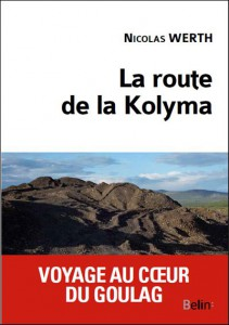 La route de la Kolyma, Paris, Belin, 2012.