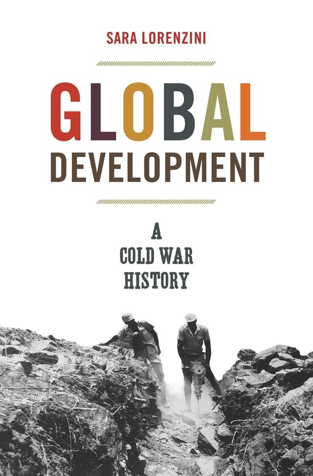 Couverture de Lorenzini, Global Development: a Cold War History, 2019