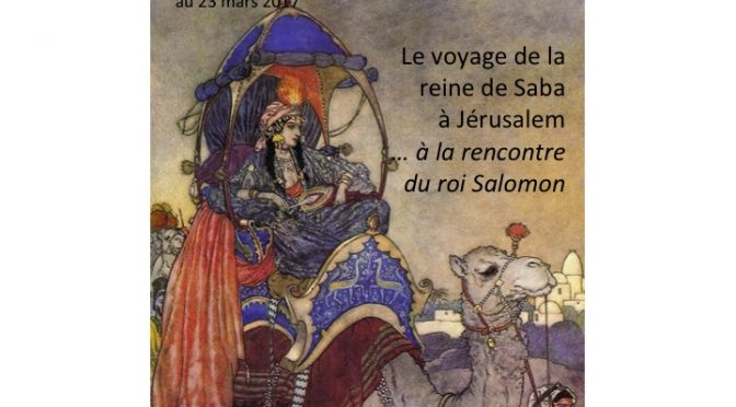 EXPOSITION «Le voyage de la Reine de Saba à Jérusalem, … à la rencontre du roi Salomon»