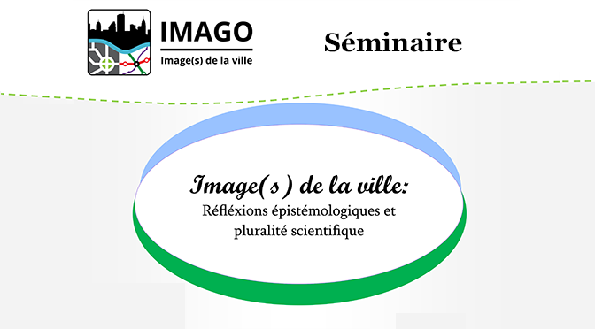 Séminaire – Image(s) de la ville : réflexions épistémologiques et pluralité scientifique