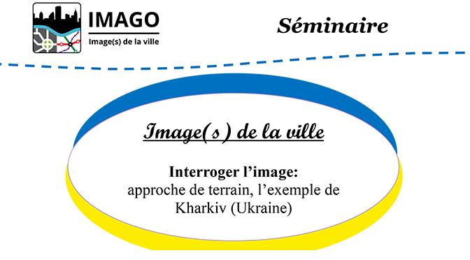 Séminaire – Interroger l'image : approche de terrain, l'exemple de Kharkiv (Ukraine)