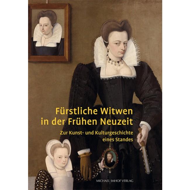 Fürstliche Witwen in der Frühen Neuzeit. Zur Kunst- und Kulturgeschichte eines Standes, Petersberg 2015, Buchcover (http://www.imhof-verlag.de/fuerstliche-witwen-in-der-fruehen-neuzeit.html)