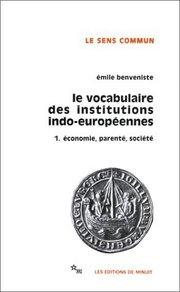 E. Benveniste, Le vocabulaire des institutions indo-européennes. Vol. 1 Économie, parenté, société. Paris, 1969