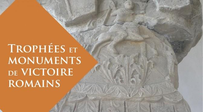 Actualités : colloque «Trophées et monuments de victoire romains»