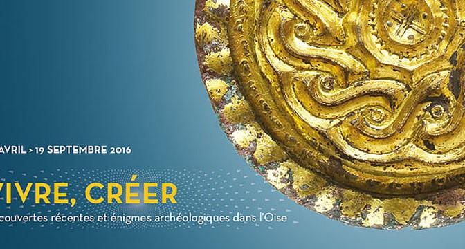 Actualités : exposition «Vivre, créer. Découvertes récentes et énigmes archéologiques dans l'Oise»