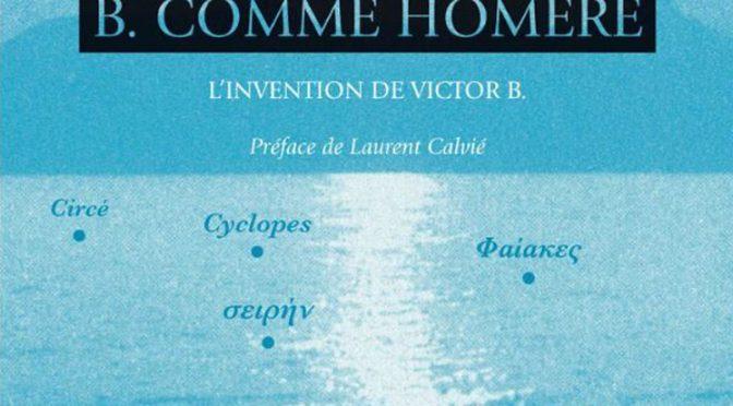 Valorisation : fictions antiques «B. comme Homère : l'invention de Victor B.» de Sophie Rabau