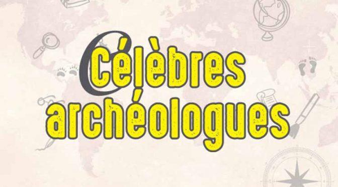 Actualités : exposition «Célèbres archéologues»