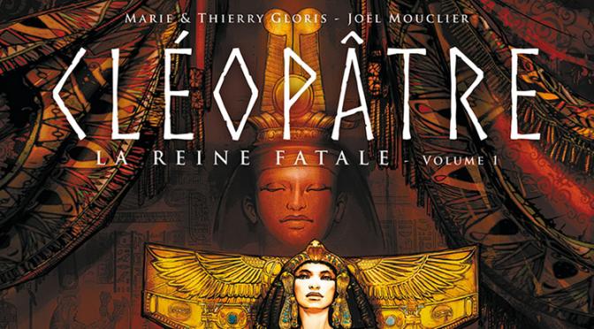 Les reines de sang. Cléopâtre, la Reine fatale. Volume 1
