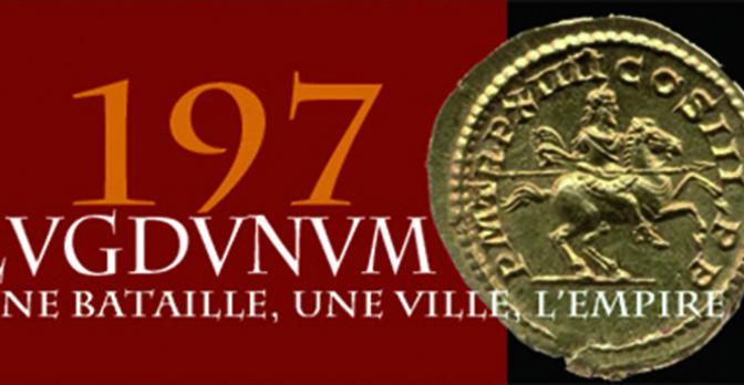 On vous raconte… Une bataille pour l'Empire Lugdunum 197 après J.-C.