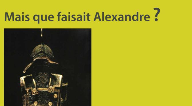 Séminaire Ausonius- Mais que faisait Alexandre ?