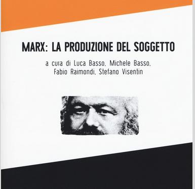 Pubblicazione. Marx: la produzione del soggetto, Derive Approdi, 2018