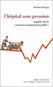L'hôpital sous pression  Enquête sur le « nouveau management public » Nicolas BELORGEY