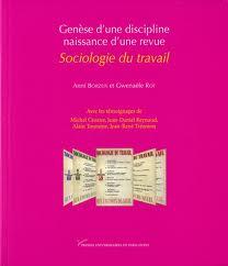Sociologie du travail . Genèse d'une discipline, naissance d'une revue , Gwenaëlle Rot, Anni Borzeix