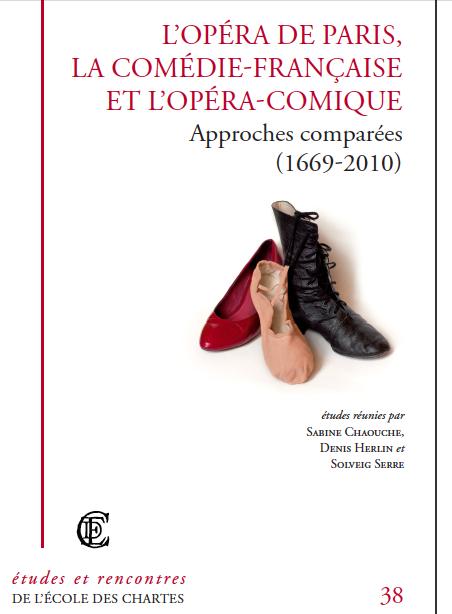 """Vient de paraître : """"L'Opéra de Paris, la Comédie-Française et l'Opéra-Comique (1669-2010): approches comparées"""""""