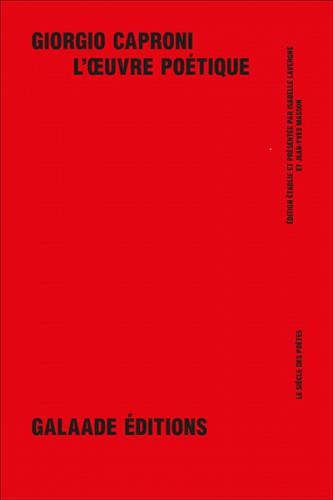 Parution de Giorgio Caproni, L'Oeuvre poétique, traduction d'Isabelle Lavergne et Jean-Yves Masson
