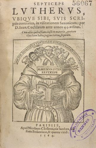 Johannes Cochlæus, Septiceps Lutherus, Paris : Nicolas Chesneau, 1564. BU Rennes, 56067.