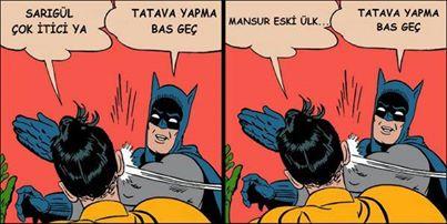 Robin : Mais Sarıgül est vraiment antipathique Batman : Pas de bla-bla, vote et basta Robin : Mansur est un ancien nation... Batman : Pas de bla-bla, vote et basta (Mansur yavaş, candidat à la mairie d'Ankara est passé du MHP au CHP)