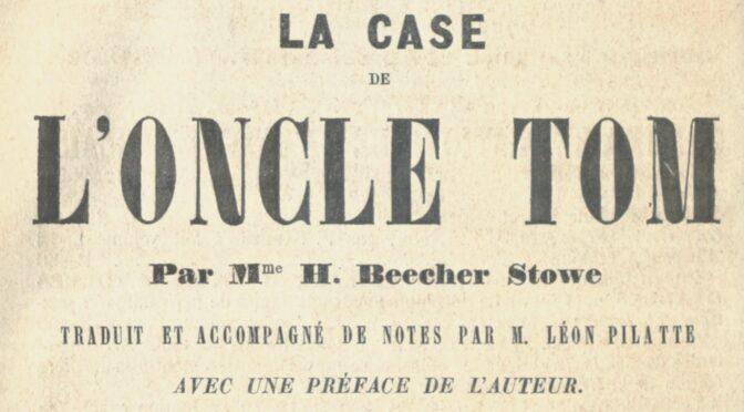 L'ambivalente réception de La Case de l'oncle Tom en France : pleurer ou persifler ? (Partie I. Un succès éditorial orchestré)
