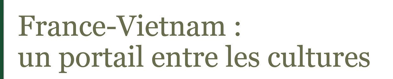 France - Vietnam : un portail entre les cultures