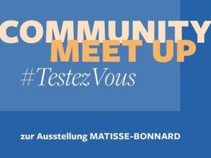 """Flyer zu dem Meet up im Städel mit der Aufschift: """"Community Meet up #Testez vous zur Ausstellung Matisse-Bonnard"""""""