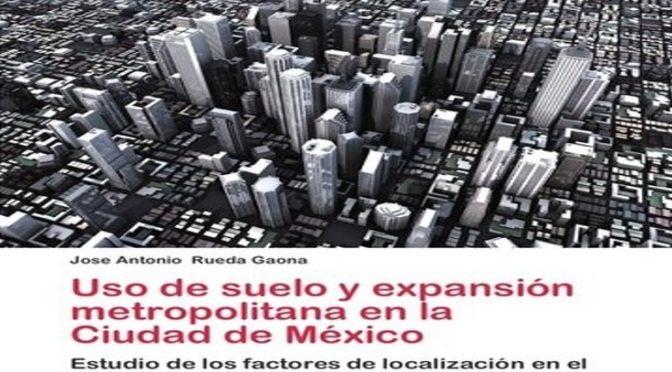 Uso de suelo y expansión metropolitana en la Ciudad de México
