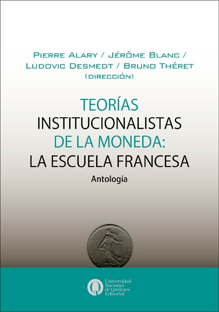 Teorias Institucionalistas de la Moneda: La Escuela Francesa. Antologia / Théories françaises de la monnaie