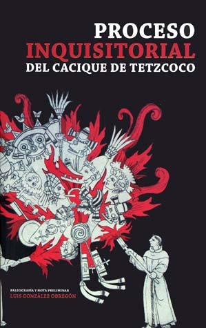 Proceso inquisitorial del cacique de Tetzcoco