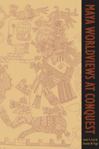 Maya worldviews at conquest