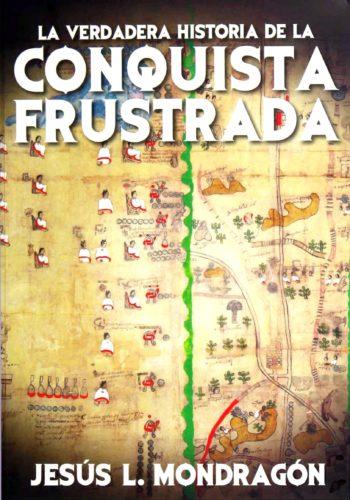 La verdadera historia de la Conquista frustrada