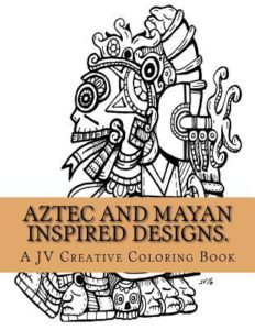 Aztec and Mayan inspired designs : a JV creative coloring book