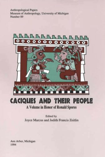 Caciques and their people : a volume in honor of Ronald Spores