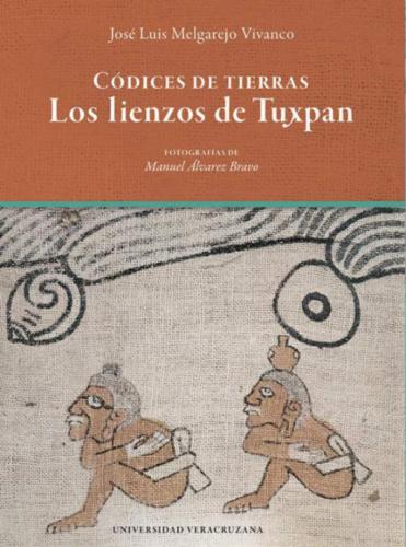 Códices de tierras : los lienzos de Tuxpan