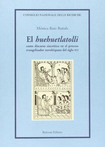 El huehuetlatolli : como discurso sincrético en el proceso evangelizador novohispano del siglo XVI