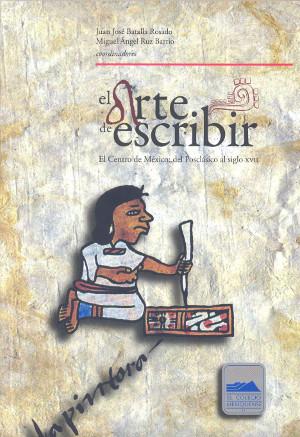 El arte de escribir. El Centro de México: del Posclásico al siglo XVII