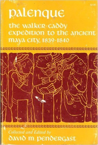 Palenque : the Walker-Caddy expedition : to the ancient Maya city, 1839-1840