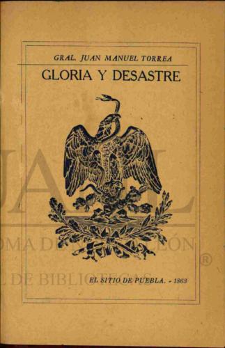 Gloria y desastre : el sitio de Puebla, 1863