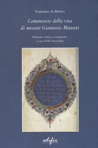 Vespasiano da Bisticci, Commentario della vita di messere Giannozo Manetti. Edizione critica e commento a cura di Wi-Seon Kim